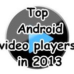 Top Android video_ players in_ 2013